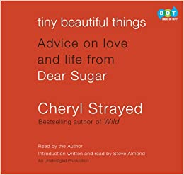 Tiny Beautiful Things Advice on Love and Life from Dear Sugar