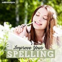 Improve Your Spelling: Become a Whiz with Words Using Subliminal Messages Speech by  Subliminal Guru Narrated by  Subliminal Guru