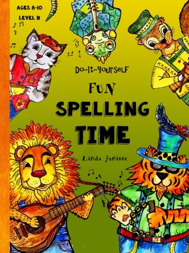 Do-It-Yourself - Fun Spelling Time - Ages 8 to 10: Animals & Instruments from Around The World (Level B) (Fun-Schooling Books) (Volume ()