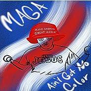 Maga Ain't Got No C