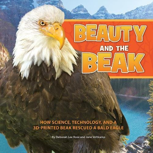 Beauty and the Beak: How Science, Technology, and a 3D-Printed Beak Rescued a Bald Eagle