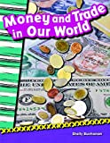 Money and Trade in Our World (library bound) (Social Studies Readers : Content and Literacy)