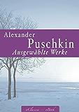 Alexander Puschkin: Ausgewählte Werke