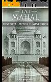 Taj Mahal: Os mistérios, mitos e história do maior símbolo da Índia
