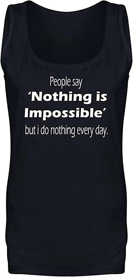 People Say Nothing is Impossible Funny Slogan T-shirt Mens Womens Kids Sizes