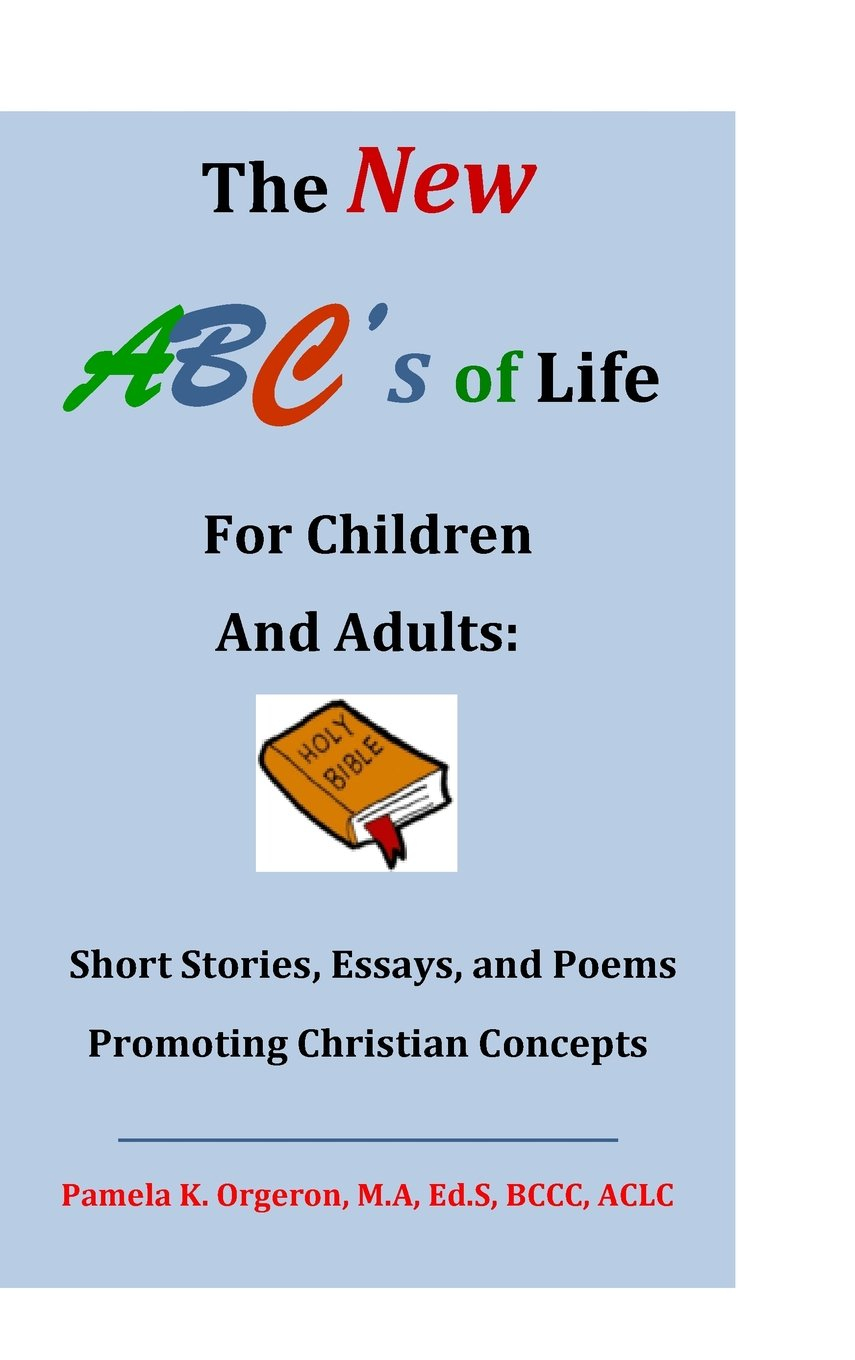 High School Argumentative Essay Topics The New Abcs Of Life For Children And Adults Short Stories Essays And  Poems Promoting Christian Concepts Pamela K Orgeron Milton J Orgeron  Essay On My School In English also Compare And Contrast Essay High School Vs College The New Abcs Of Life For Children And Adults Short Stories Essays  Essay On Healthy Living