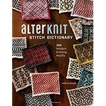 AlterKnit Stitch Dictionary: 200 Modern Knitting Motifs