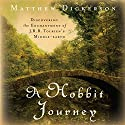 A Hobbit Journey: Discovering the Enchantment of J. R. R. Tolkien's Middle-earth Audiobook by Matthew Dickerson Narrated by Alan Sklar