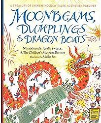 Moonbeams, Dumplings & Dragon Boats: A Treasury of Chinese Holiday Tales, Activities & Recipes