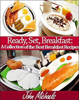 Ready, Set, Breakfast: A Collection of the Best Breakfast Recipes (Southern Cooking Book 2) by [Michaels, John]