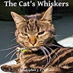 The Cat's Whiskers | Christopher J.F. Gibson