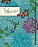 Paper Blossoms, Butterflies & Birds: A Book of - Best Reviews Guide