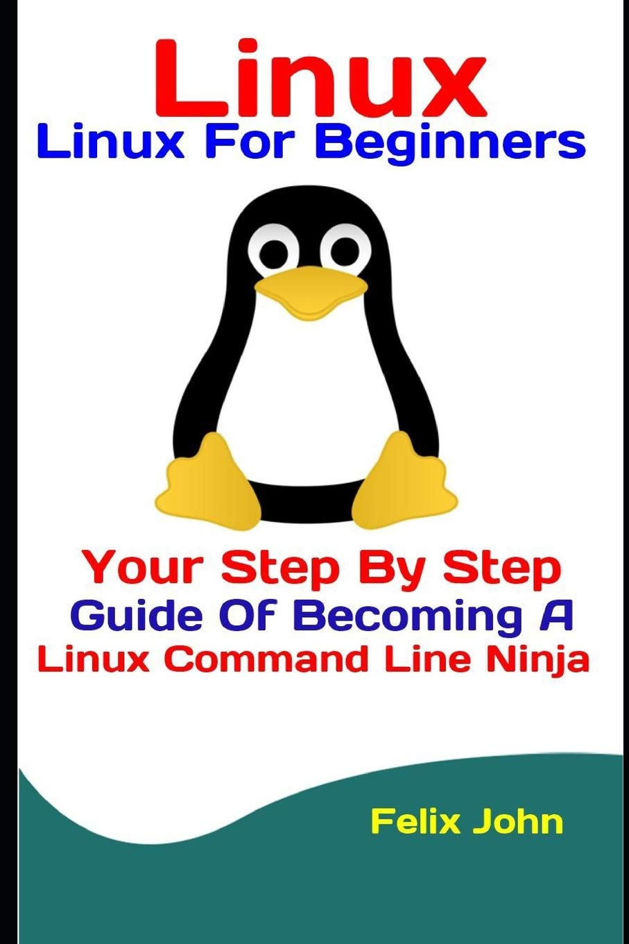 Linux: Linux For Beginners: Your Step By Step Guide Of ...