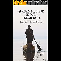 Si Adam hubiese ido al Psicologo: Una mirada a la vida desde los tres principios fundamentales