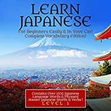 Learn Japanese For Beginner's Easily & In Your Car! Vocabulary Edition!: Contains Over 1500 Japanese Language Words & Phrases! Master Japanese Words & Verbs  Perfect For Travel! Level 1