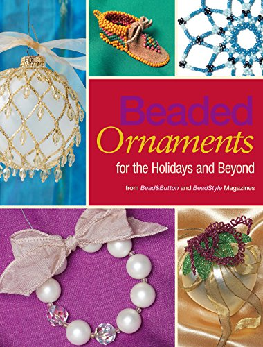 - Beaded Ornaments for the Holidays and Beyond