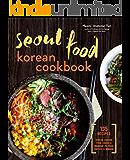 Seoul Food Korean Cookbook: Korean Cooking from Kimchi and Bibimbap to Fried Chicken and Bingsoo