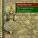 Te espero en Casablanca [I Expect You in Casablanca] Audiobook by Pedro Menchén Narrated by Juan Manuel Martínez