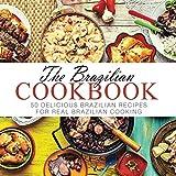 The Brazilian Cookbook: 50 Delicious Brazilian Recipes for Real Brazilian Cooking