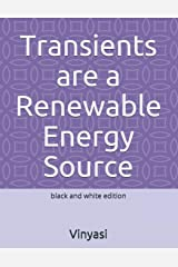 Transients are a Renewable Energy Source: black and white edition Paperback