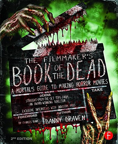 The Filmmaker's Book of the Dead: A Mortal's Guide to Making Horror Movies