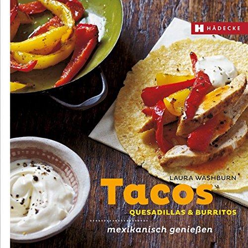 Tacos, Quesadillas & Burritos: mexikanisch genießen (Genuss im Quadrat)