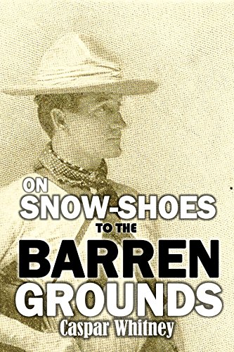 (On Snow-shoes to the Barren Grounds:  Twenty-eight Hundred Miles After Musk-oxen and Wood-bison (1896))