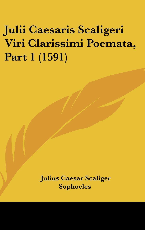 Read Online Julii Caesaris Scaligeri Viri Clarissimi Poemata, Part 1 (1591) (Latin Edition) ebook