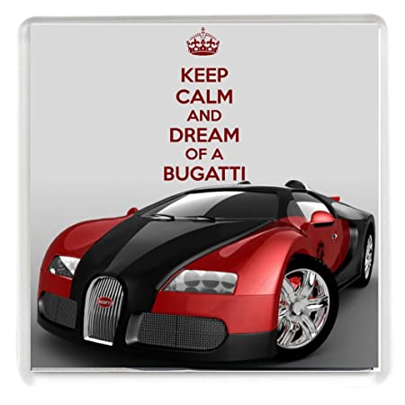 KEEP CALM AND DREAM OF A BUGATTI Drinks Coaster With A Picture Of A Bugatti  Veyron