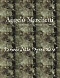 Angelo Marchetti (1930-2000) - Periodo delle Opere Nere, Giuseppe Marchetti, 143570410X