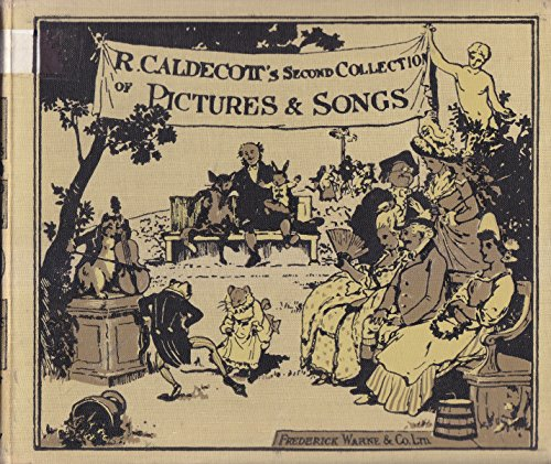 R. Caldecott's Second Collection Of Pictures And Songs: Containing The Milkmaid, Hey Diddle Diddle, And Baby Bunting, The Fox Jumps Over The Parson's Gate, A Frog He Would A-Wooing Go, Come Lasses And Lads, Ride A Cock-Horse To Banbury Cross, And A Farmer Went Trotting Upon His Grey Mare, Mrs. Mary Blaize, The Great Panjandrum Himself
