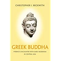 Greek Buddha: Pyrrho's Encounter with Early Buddhism in Central Asia