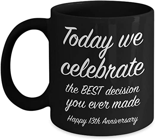 Amazon Com 13th Anniversary Gift Ideas For Him 13 Year Wedding Anniversary Gift For Her We Celebrate Unique Black Coffee Mug For Husband Wife 11 Oz Kitchen Dining