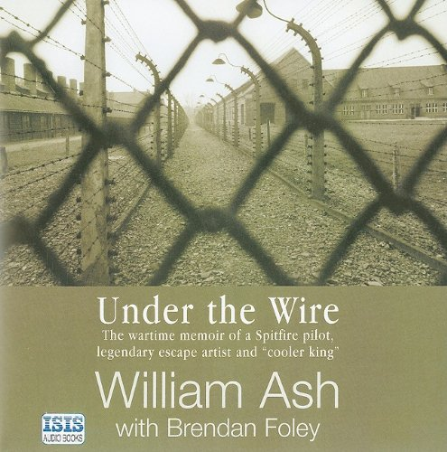 "Download Under the Wire: The Wartime Memoir of a Spitfire Pilot, Legendary Escape Artist and ""Cooler King"" pdf"