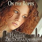 On the Ropes: A Romantic Suspense Novella | Hallee Bridgeman