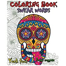 Coloring Book Swear Words: Great Cuss/Swear Word Alternatives (Stress Relieving Sugar Skull Designs 100 Pages)