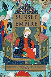 Sunset of Empire: Stories from the Shahnameh of Ferdowsi, Vol. III