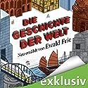 Die Geschichte der Welt: Neu erzählt von Ewald Frie Hörbuch von Ewald Frie Gesprochen von: Bernt Hahn