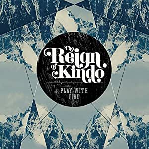 The Reign Of Kindo Play With Fire Amazon Com Music