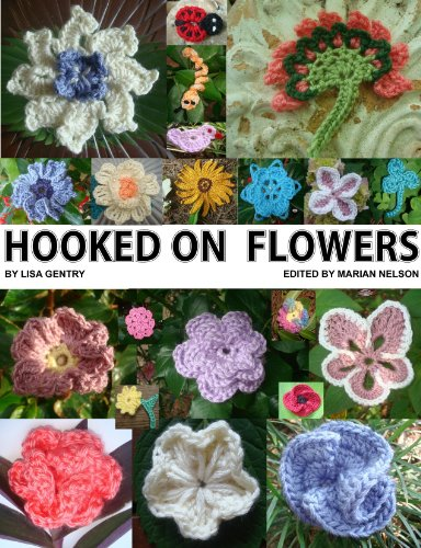 (Hooked on Flowers - 50 Flowers, 8 Leaves, 6 Critters - Crochet Patterns)