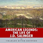 American Legends: The Life of J. D. Salinger |  Charles River Editors