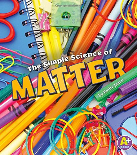 Read Online The Simple Science of Matter (Simply Science) pdf