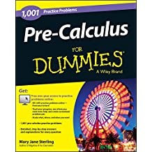 Pre-Calculus: 1,001 Practice Problems For Dummies (+ Free Online Practice) (For Dummies Series)