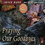 Praying Our Goodbyes: A Spiritual Companion Through Life's Losses and Sorrows | Joyce Rupp