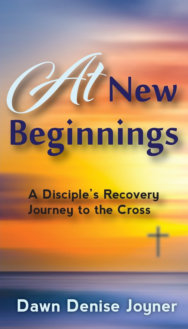 Read Online At New Beginnings: A Disciple's Recovery Journey to the Cross pdf