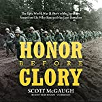 Honor Before Glory: The Epic World War II Story of the Japanese American GIs Who Rescued the Lost Battalion | Scott McGaugh