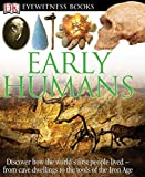 DK Eyewitness Books: Early Humans: Discover How the World's First People Lived from Cave Dwellings to the Tools of