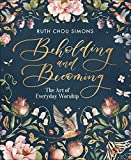 Beholding and Becoming: The Art of Everyday Worship: more info