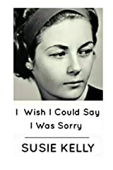I Wish I Could Say I Was Sorry Paperback