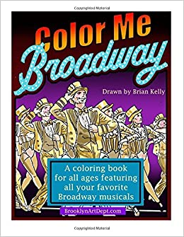 color me broadway all ages coloring book brian p kelly 9781523400409 amazoncom books